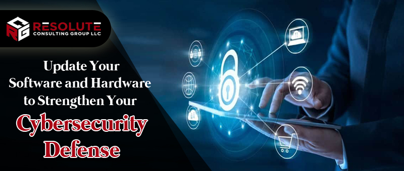 Update Your Software and Hardware to Strengthen Your Cybersecurity Defense
