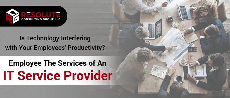 Is Technology Interfering with Your Employees' Productivity? Employ the Services of an IT Service Provider